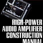High-Power Audio Amplifier Construction Manual by G. Randy Slone (cover)